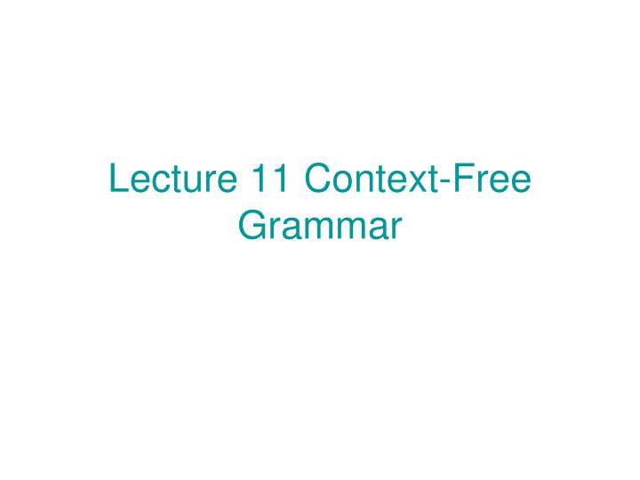Lecture 11 context free grammar