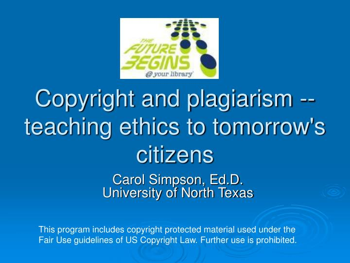 Copyright and plagiarism teaching ethics to tomorrow s citizens l.jpg