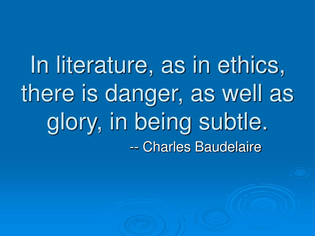 In literature, as in ethics, there is danger, as well as glory, in being subtle.