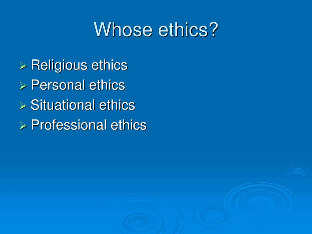 Whose ethics?