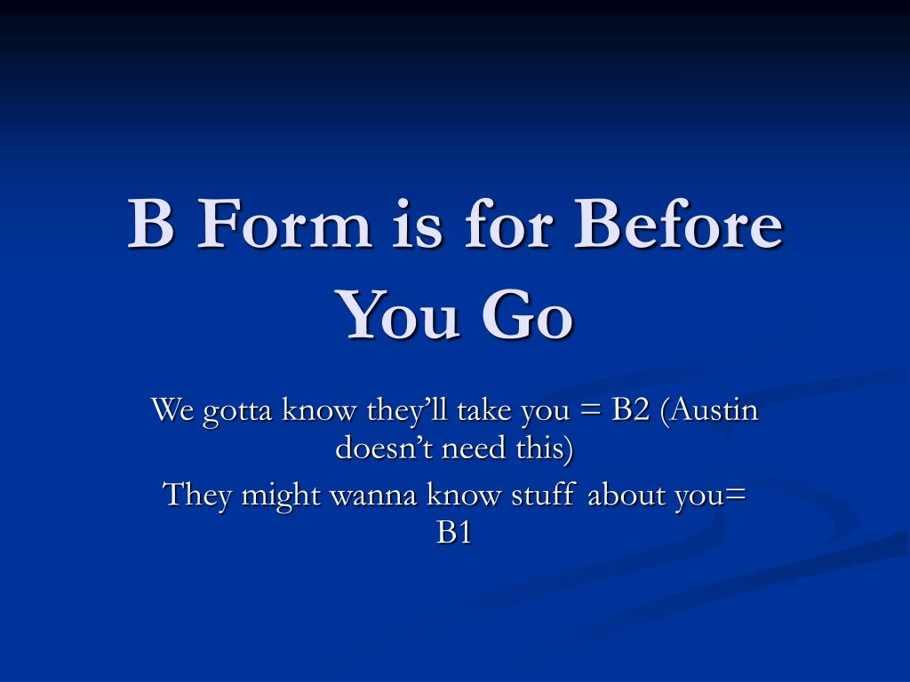 B Form is for Before You Go
