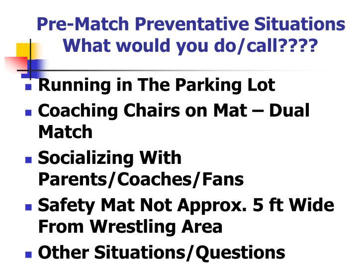 Pre-Match Preventative Situations