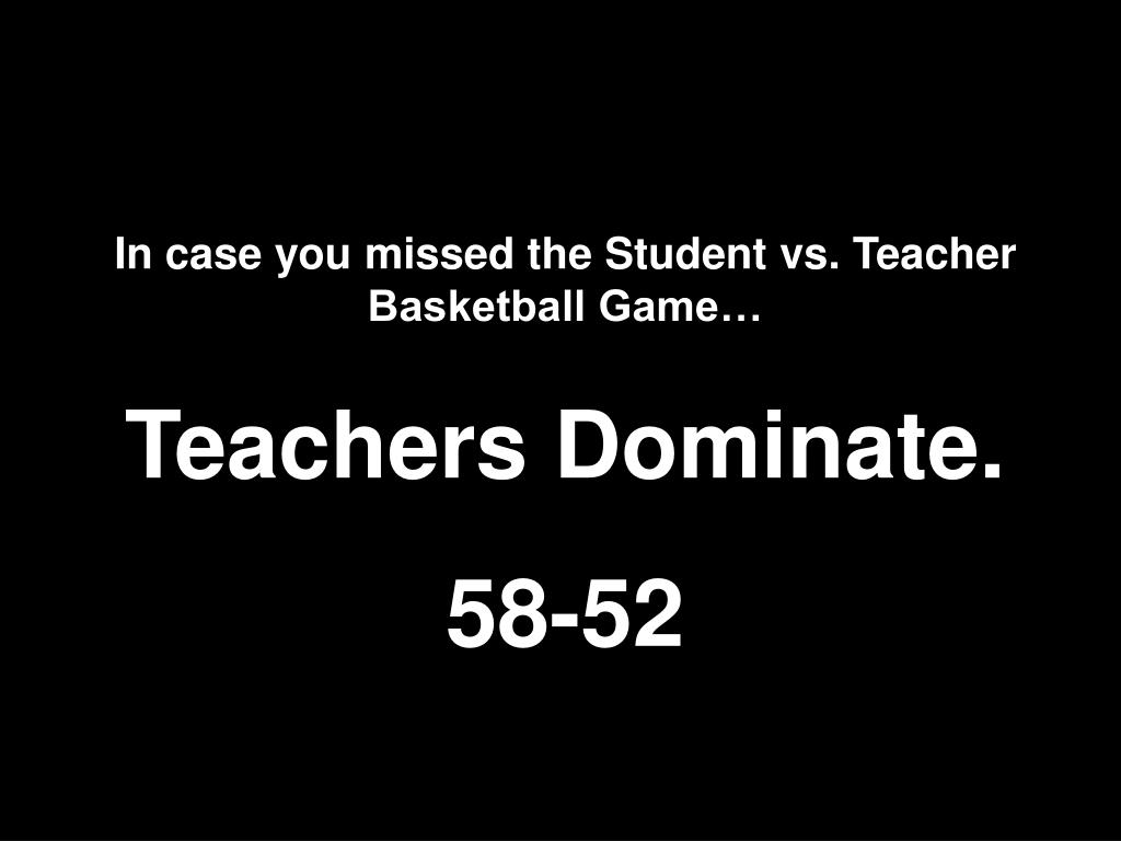In case you missed the Student vs. Teacher Basketball Game…