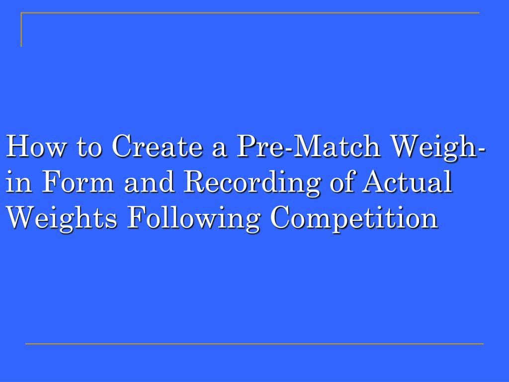 How to Create a Pre-Match Weigh-in Form and Recording of Actual Weights Following Competition
