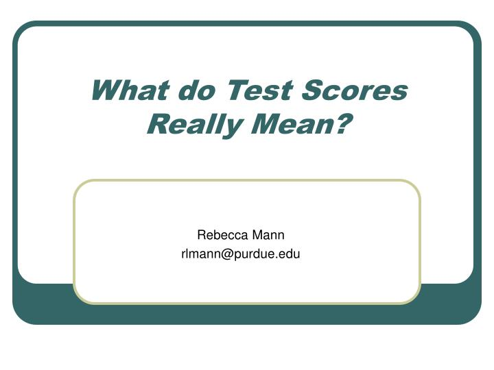 What do test scores really mean l.jpg