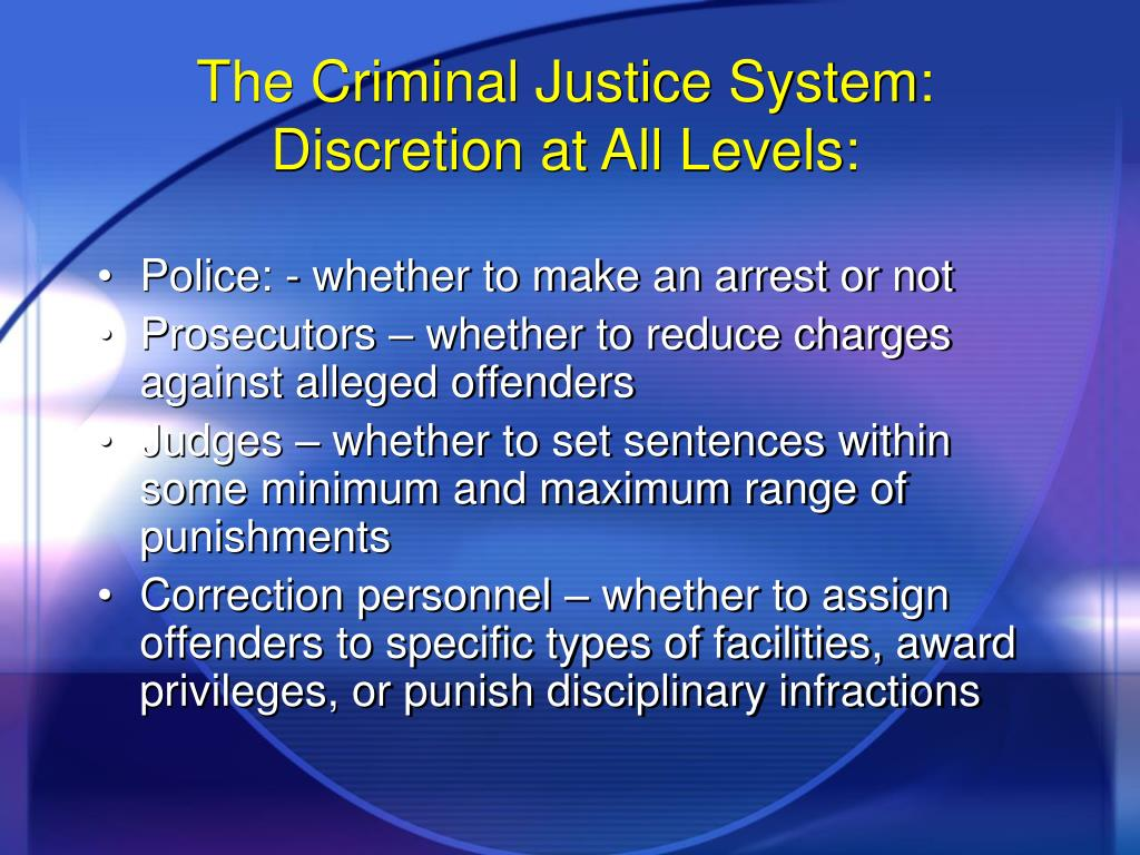 The Criminal Justice System: Discretion at All Levels: