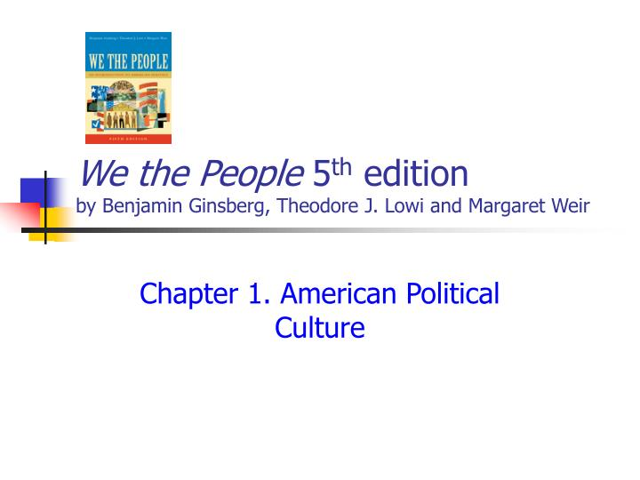 We the people 5 th edition by benjamin ginsberg theodore j lowi and margaret weir l.jpg