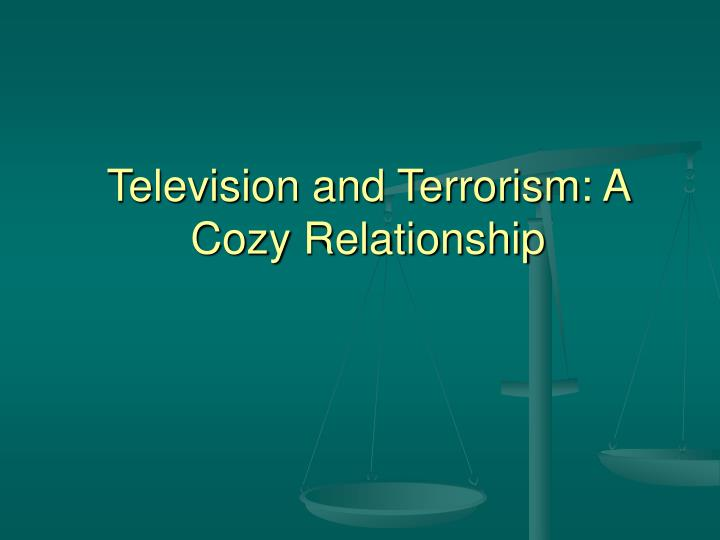 Television and terrorism a cozy relationship