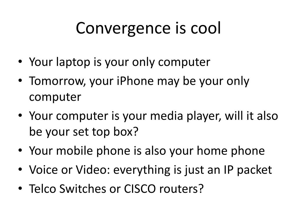 Convergence is cool
