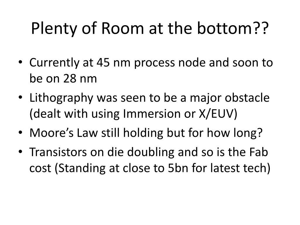 Plenty of Room at the bottom??