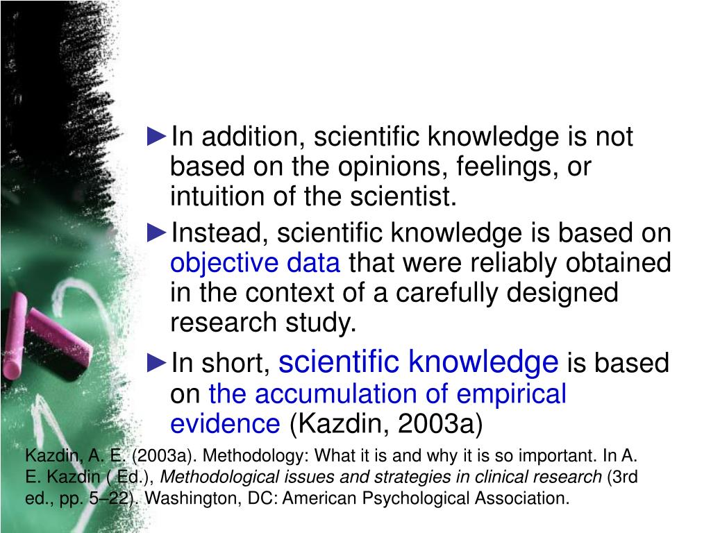 In addition, scientific knowledge is not based on the opinions, feelings, or intuition of the scientist.