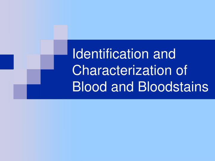 Identification and characterization of blood and bloodstains