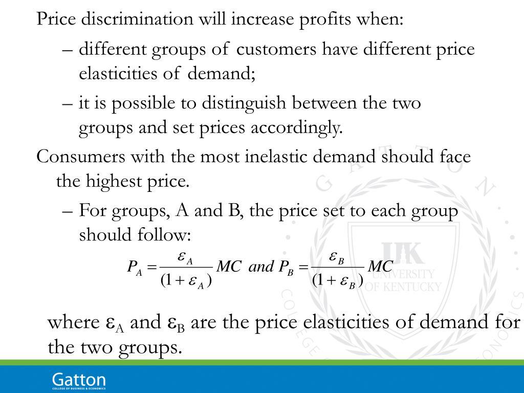 Price discrimination will increase profits when: