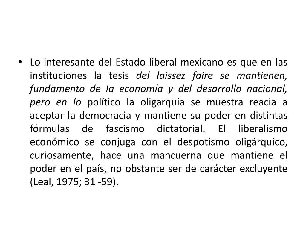 Lo interesante del Estado liberal mexicano es que en las instituciones la tesis