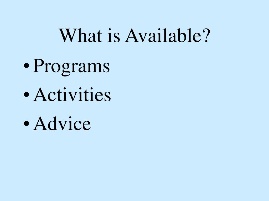 What is Available?