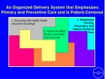 an organized delivery system that emphasizes primary and preventive care and is patient centered