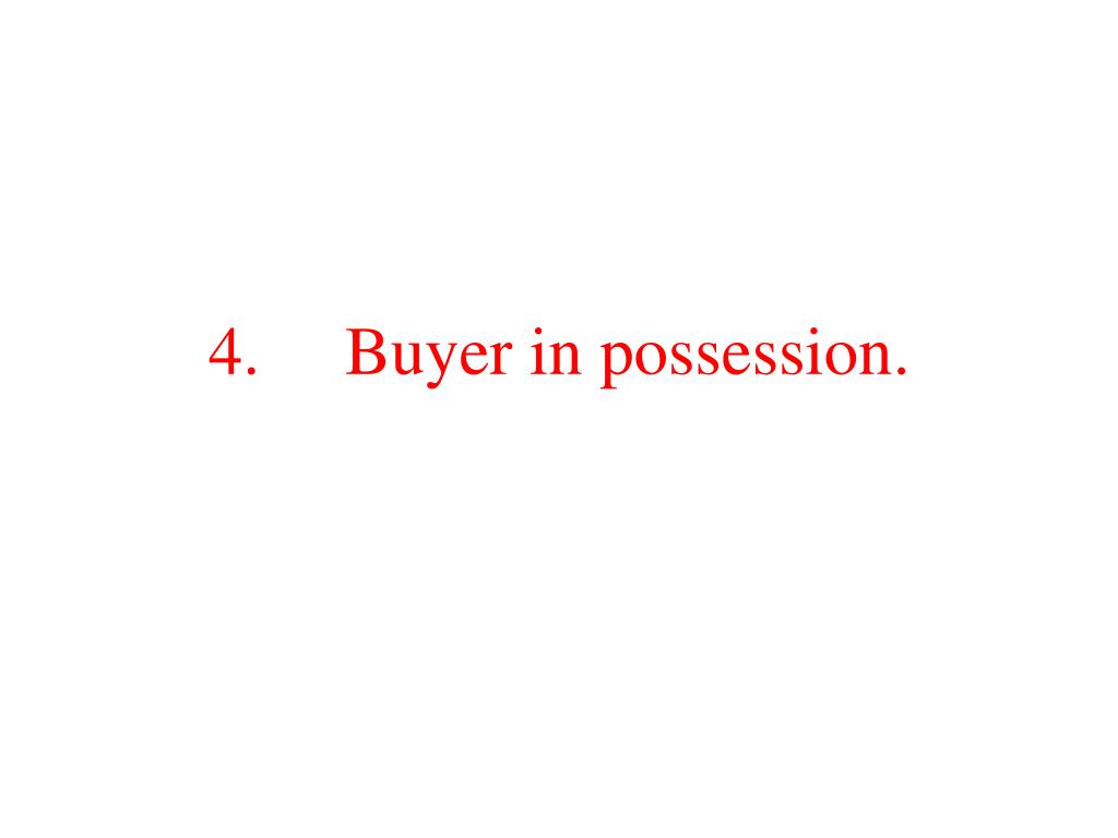 4.     Buyer in possession.
