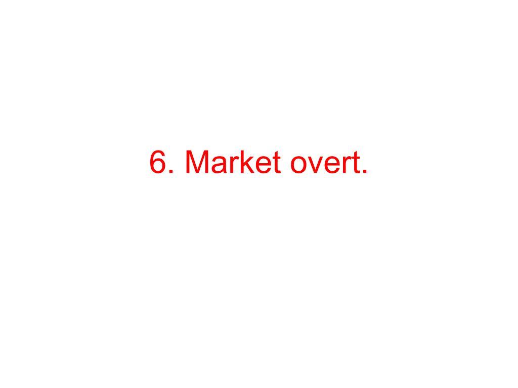6. Market overt.