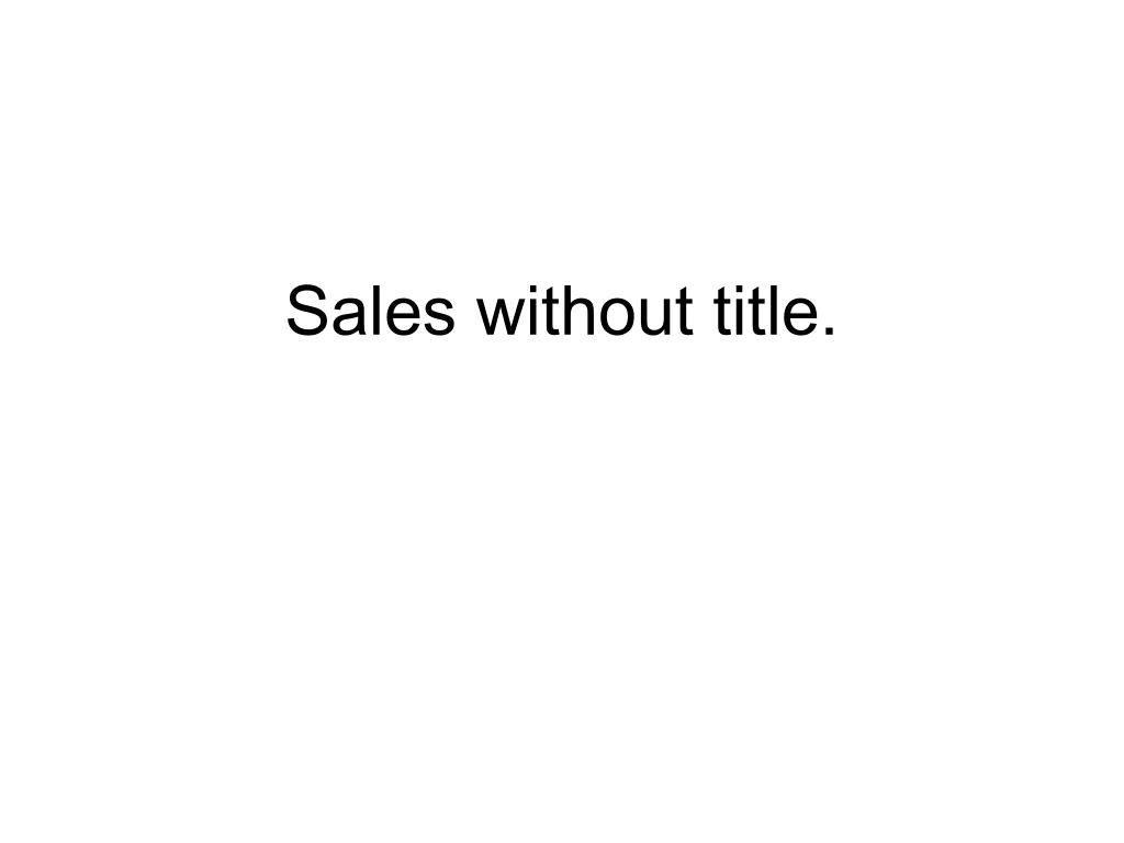 Sales without title.