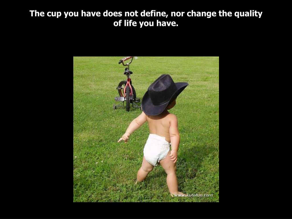 The cup you have does not define, nor change the quality