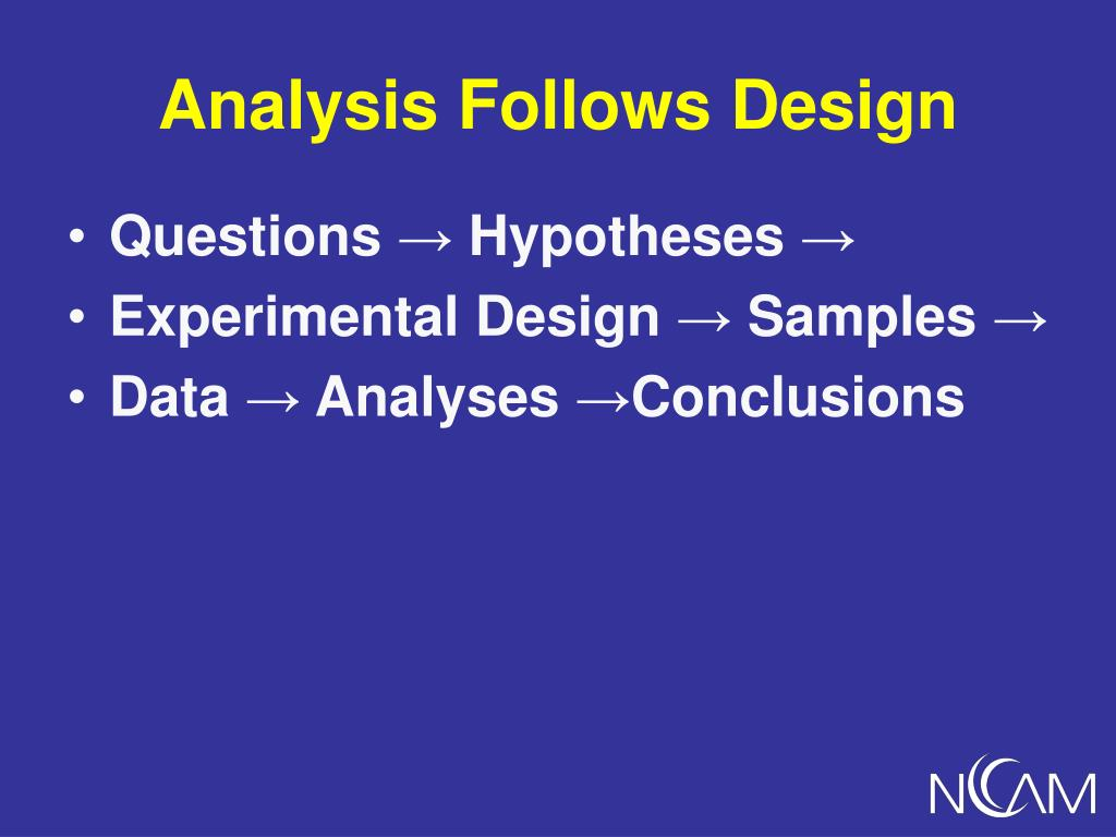 Analysis Follows Design