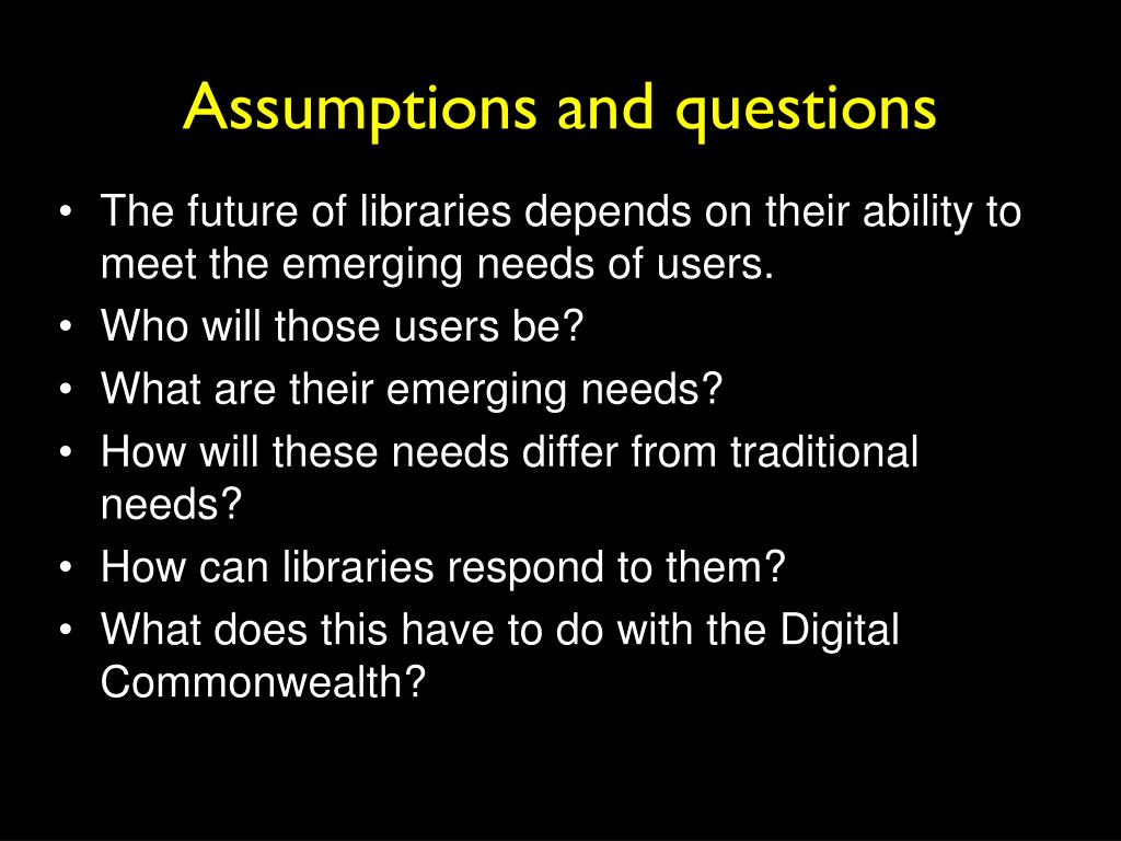 Assumptions and questions