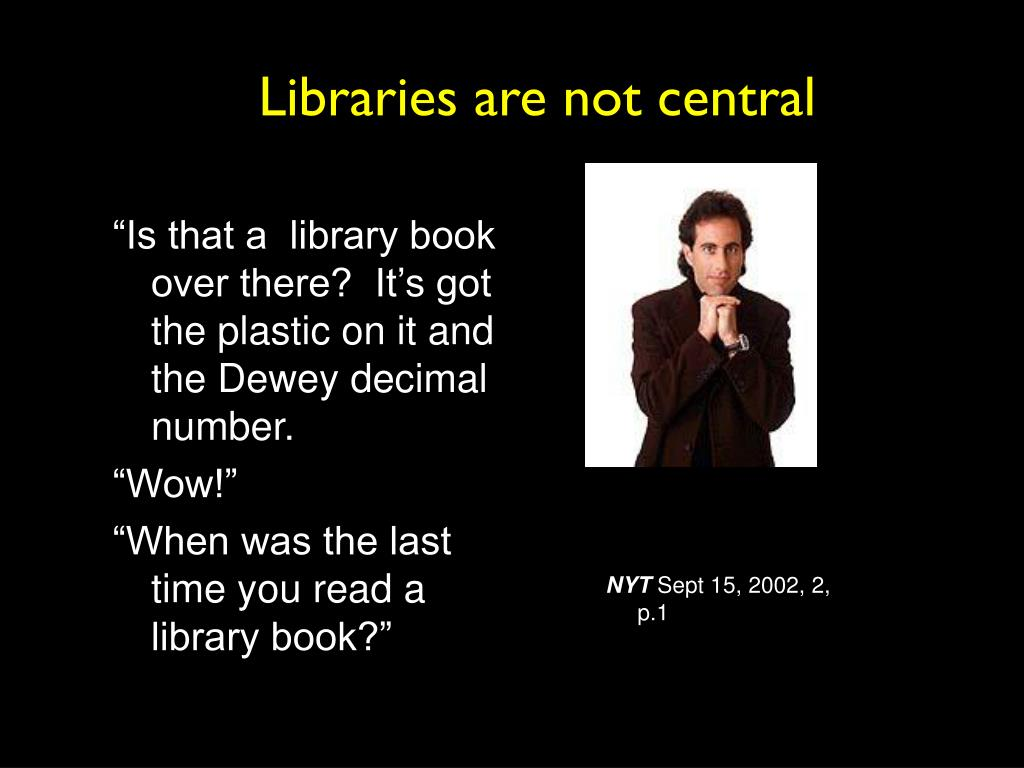 Libraries are not central