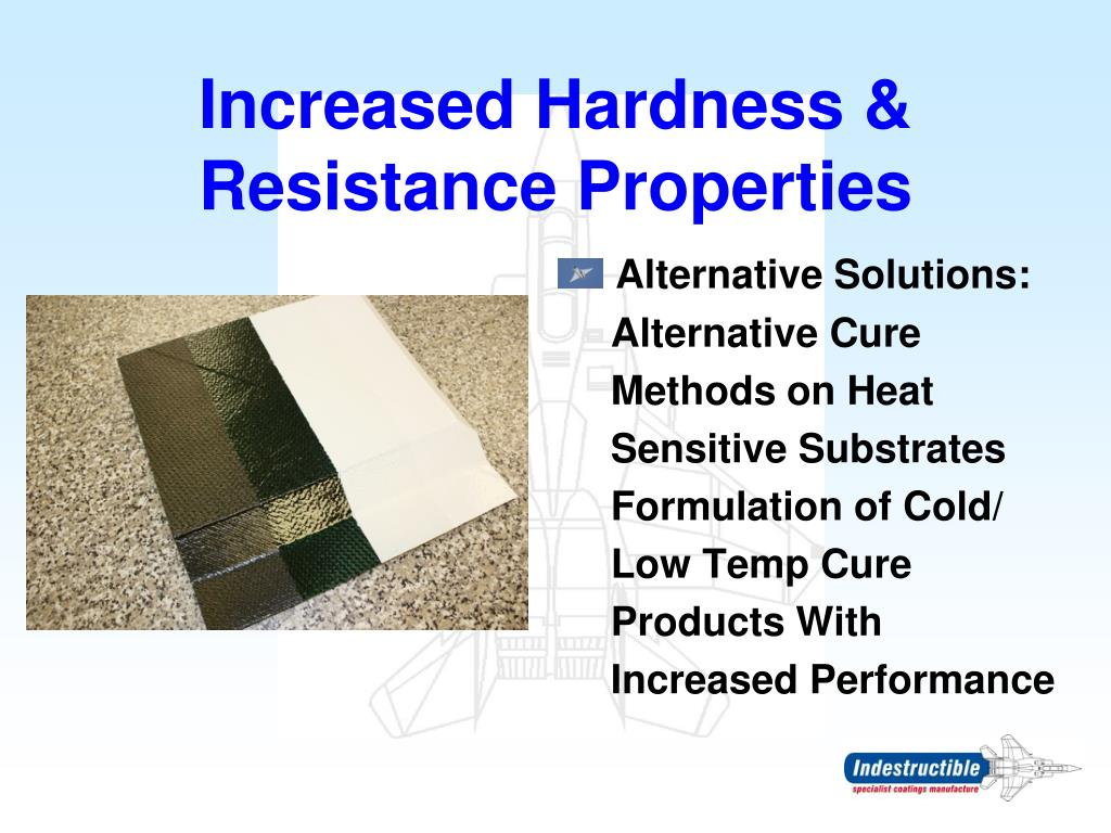 Increased Hardness & Resistance Properties