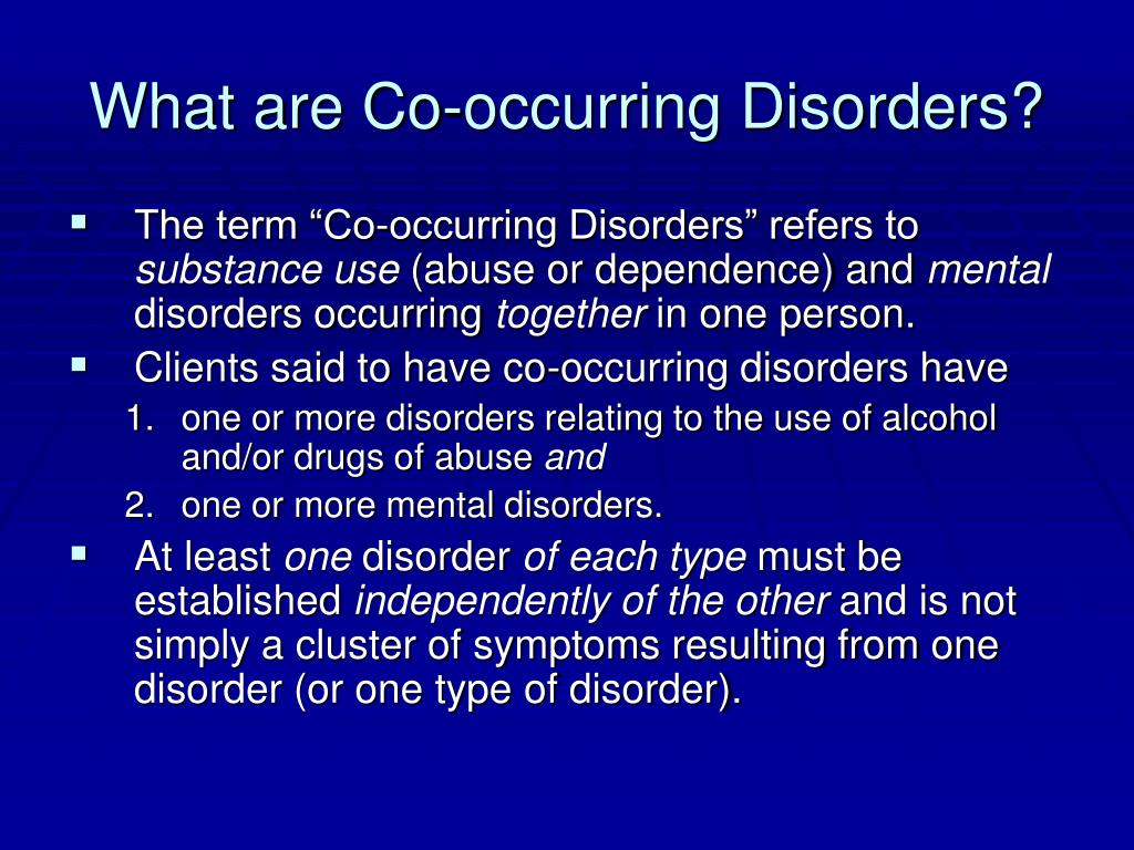 co occurring disorder Doctors, public health officials and researchers use either of two terms to identify  this overlap: dual diagnosis[i] and co-occurring disorder[ii.