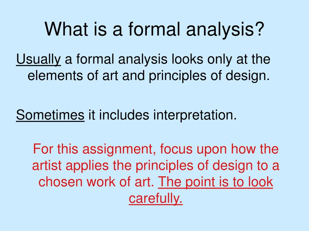 formal analysis thesis Formal analysis of art art/101 july 17, 2011 formal analysis of art there are a lot of differences between expressive and analytical lines in artanalytical lines are mathematically rigorous, precise, controlled, logical, and rational.