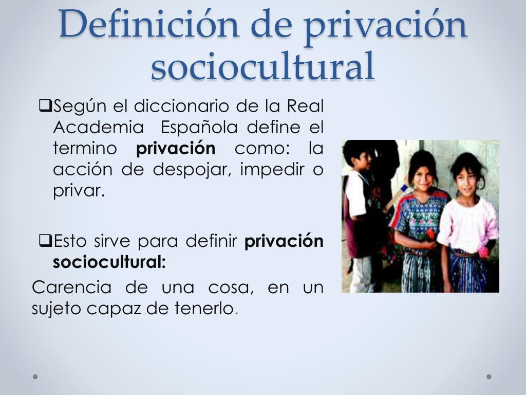 Definición de privación sociocultural
