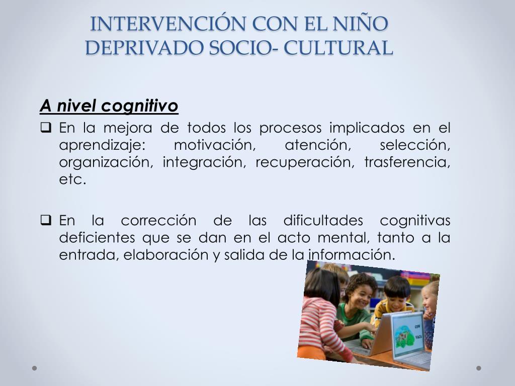 INTERVENCIÓN CON EL NIÑO DEPRIVADO SOCIO- CULTURAL