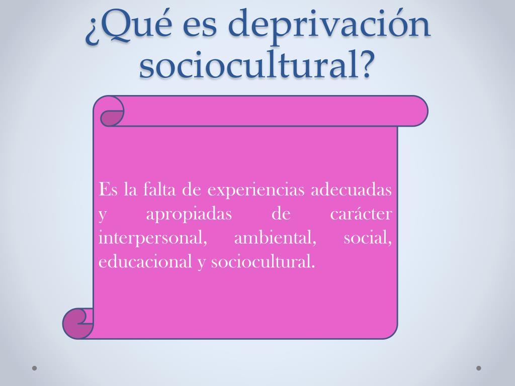 ¿Qué es deprivación sociocultural?
