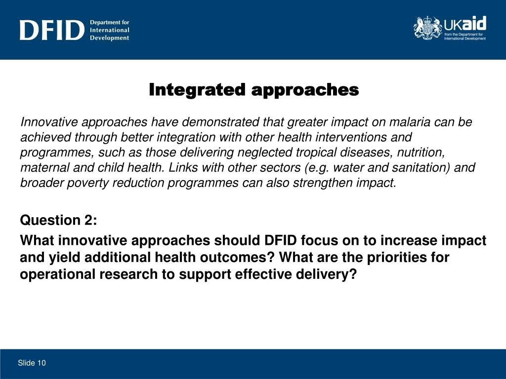Innovative approaches have demonstrated that greater impact on malaria can be achieved through better integration with other health interventions and programmes, such as those delivering neglected tropical diseases, nutrition, maternal and child health. Links with other sectors (e.g. water and sanitation) and broader poverty reduction programmes can also strengthen impact.