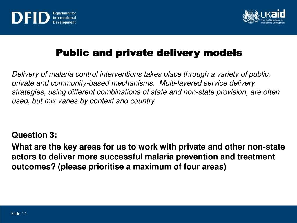 Delivery of malaria control interventions takes place through a variety of public, private and community-based mechanisms.  Multi-layered service delivery strategies, using different combinations of state and non-state provision, are often used, but mix varies by context and country.
