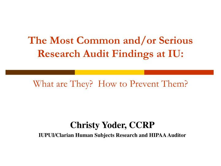 The most common and or serious research audit findings at iu what are they how to prevent them l.jpg