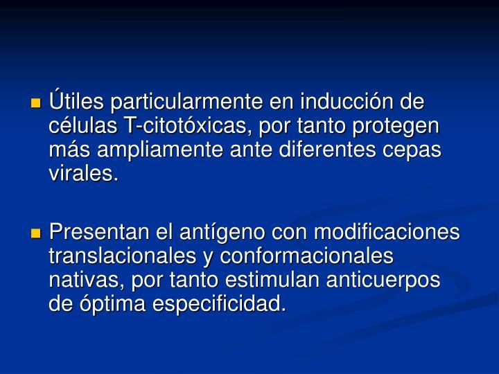 Útiles particularmente en inducción de células T-citotóxicas, por tanto protegen más ampliamente ante diferentes cepas virales.