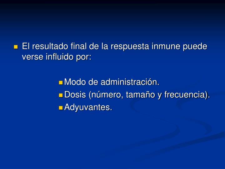 El resultado final de la respuesta inmune puede verse influido por: