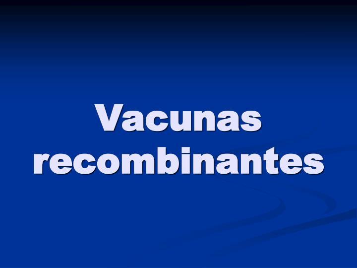 Vacunas recombinantes