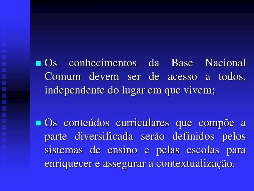 Os conhecimentos da Base Nacional Comum devem ser de acesso a todos, independente do lugar em que vivem;