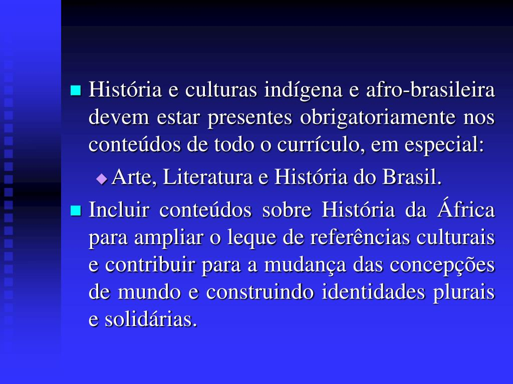 História e culturas indígena e afro-brasileira devem estar presentes obrigatoriamente nos conteúdos de todo o currículo, em especial: