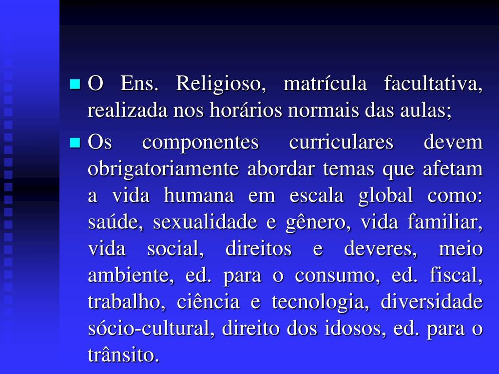 O Ens. Religioso, matrícula facultativa, realizada nos horários normais das aulas;