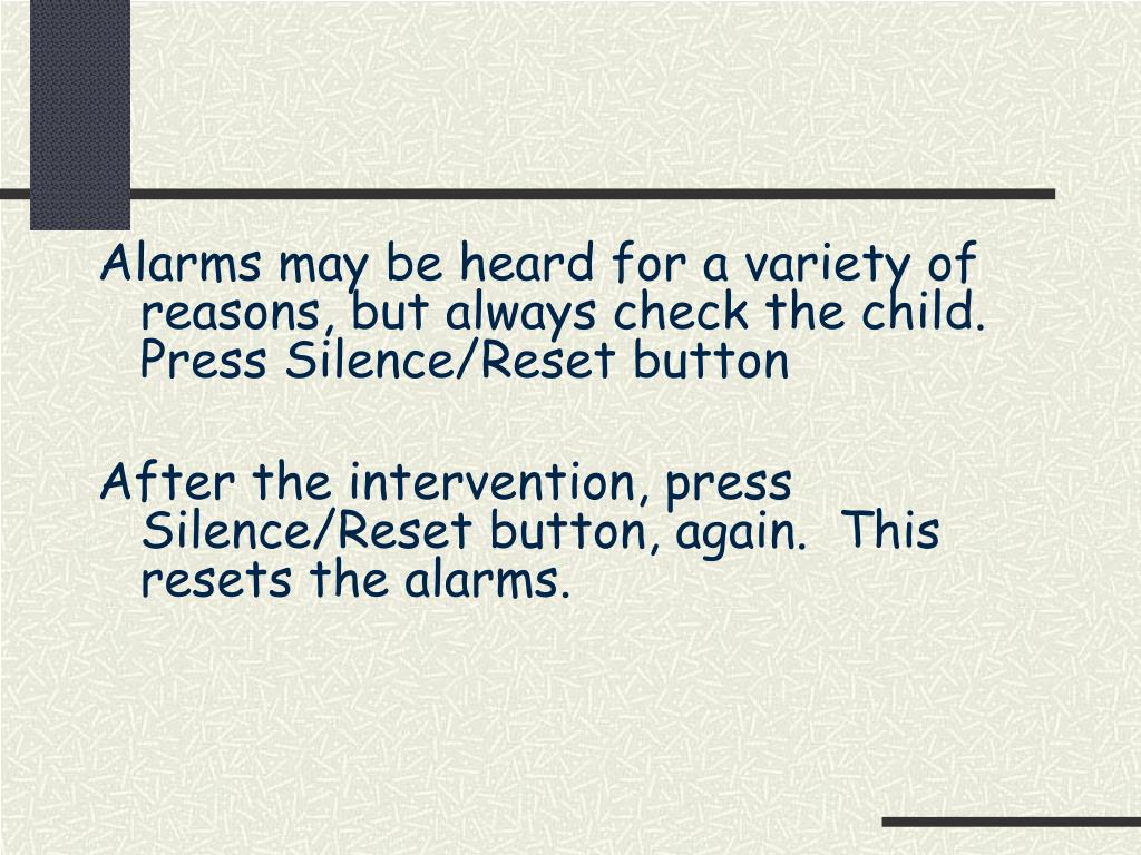 Alarms may be heard for a variety of reasons, but always check the child. Press Silence/Reset button