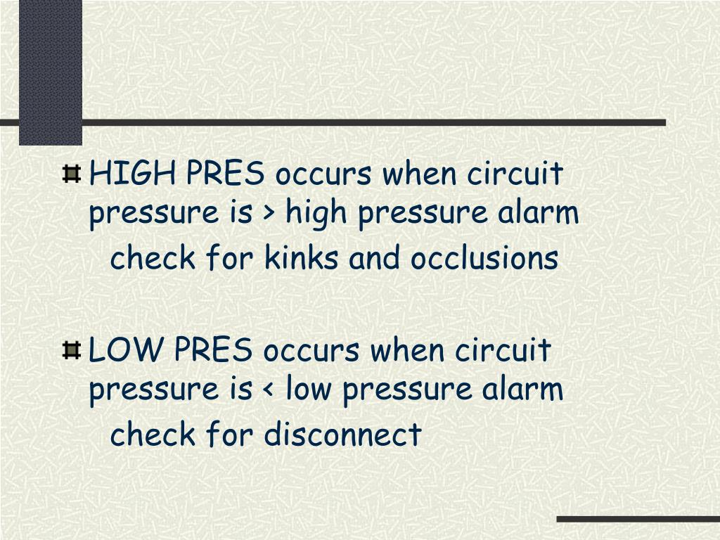 HIGH PRES occurs when circuit pressure is > high pressure alarm