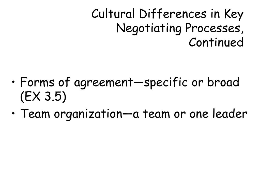 cultural differences in international trade negotiation In fact, the loss of the contract underlines the important role that cultural differences play in international negotiation for one country's negotiators, time is money for another's, the slower the negotiations, the better and more trust in the other side.