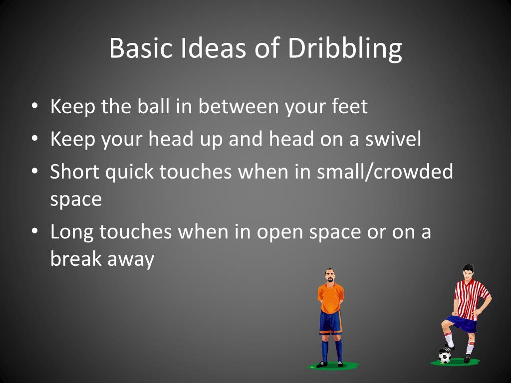 Basic Ideas of Dribbling