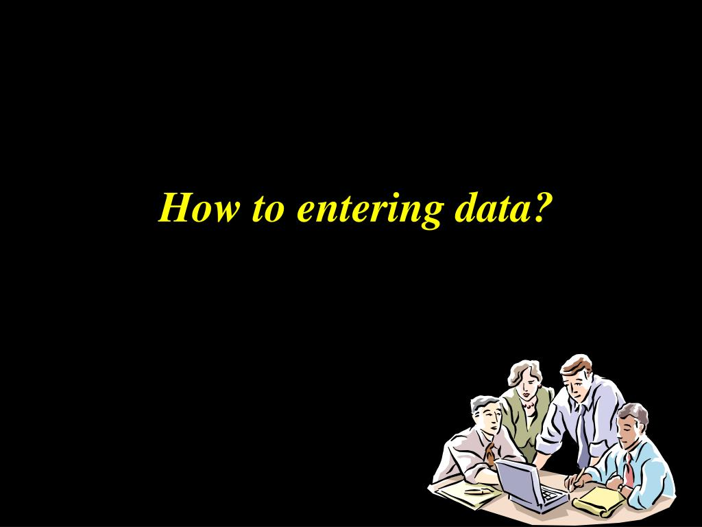 How to entering data?