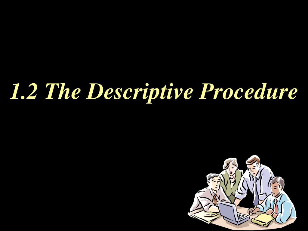 1.2 The Descriptive Procedure