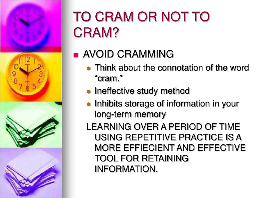 TO CRAM OR NOT TO CRAM?