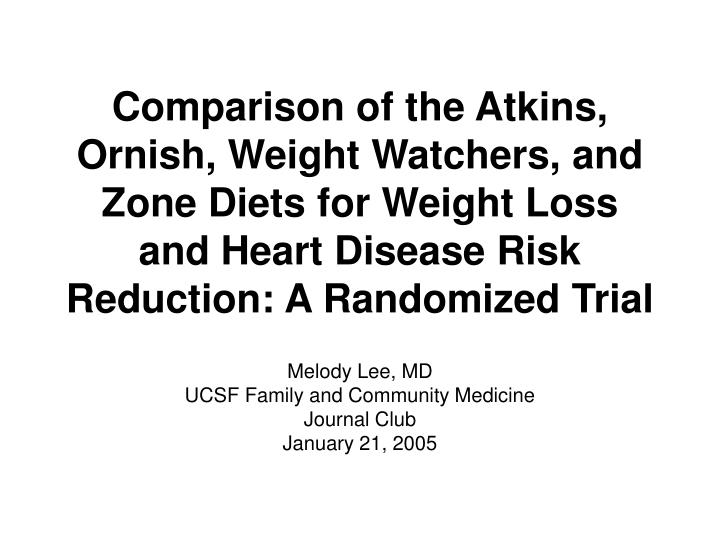 Comparison of the Atkins, Ornish, Weight Watchers, and Zone Diets for Weight Loss and Heart Disease ...